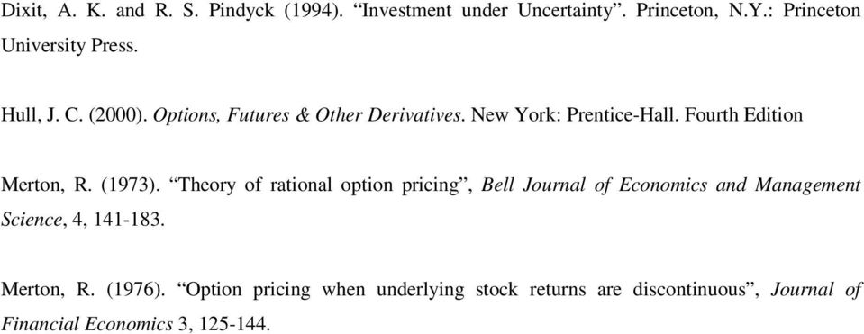 Theory of rational option pricing, Bell Journal of Economics and Management Science, 4, 141-183. Merton, R.