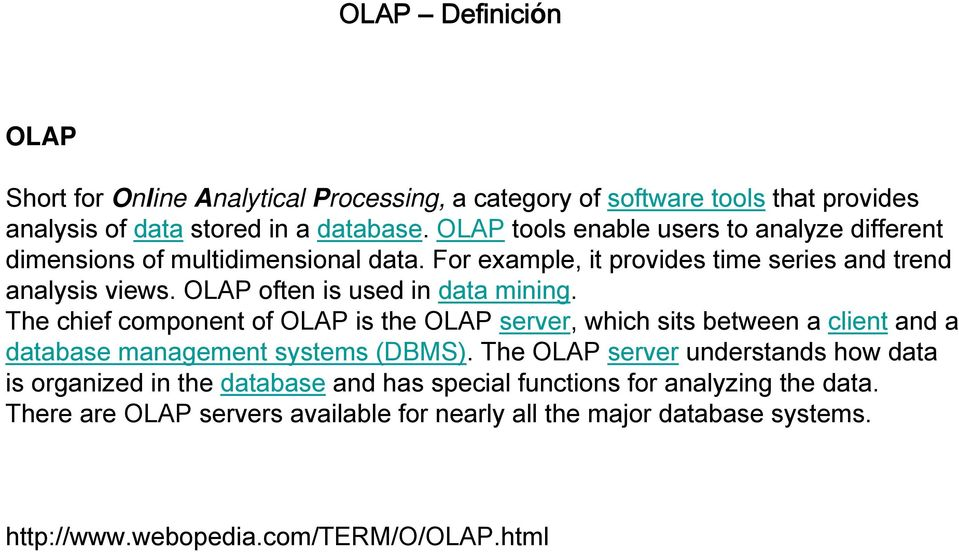 OLAP often is used in data mining. The chief component of OLAP is the OLAP server, which sits between a client and a database management systems (DBMS).