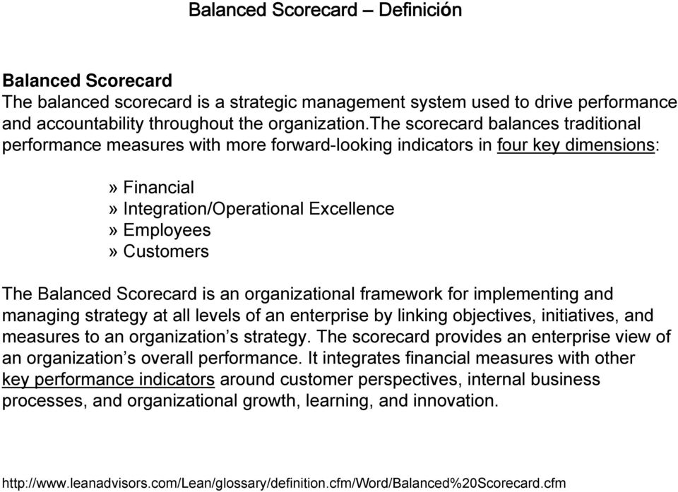 Scorecard is an organizational framework for implementing and managing strategy at all levels of an enterprise by linking objectives, initiatives, and measures to an organization s strategy.