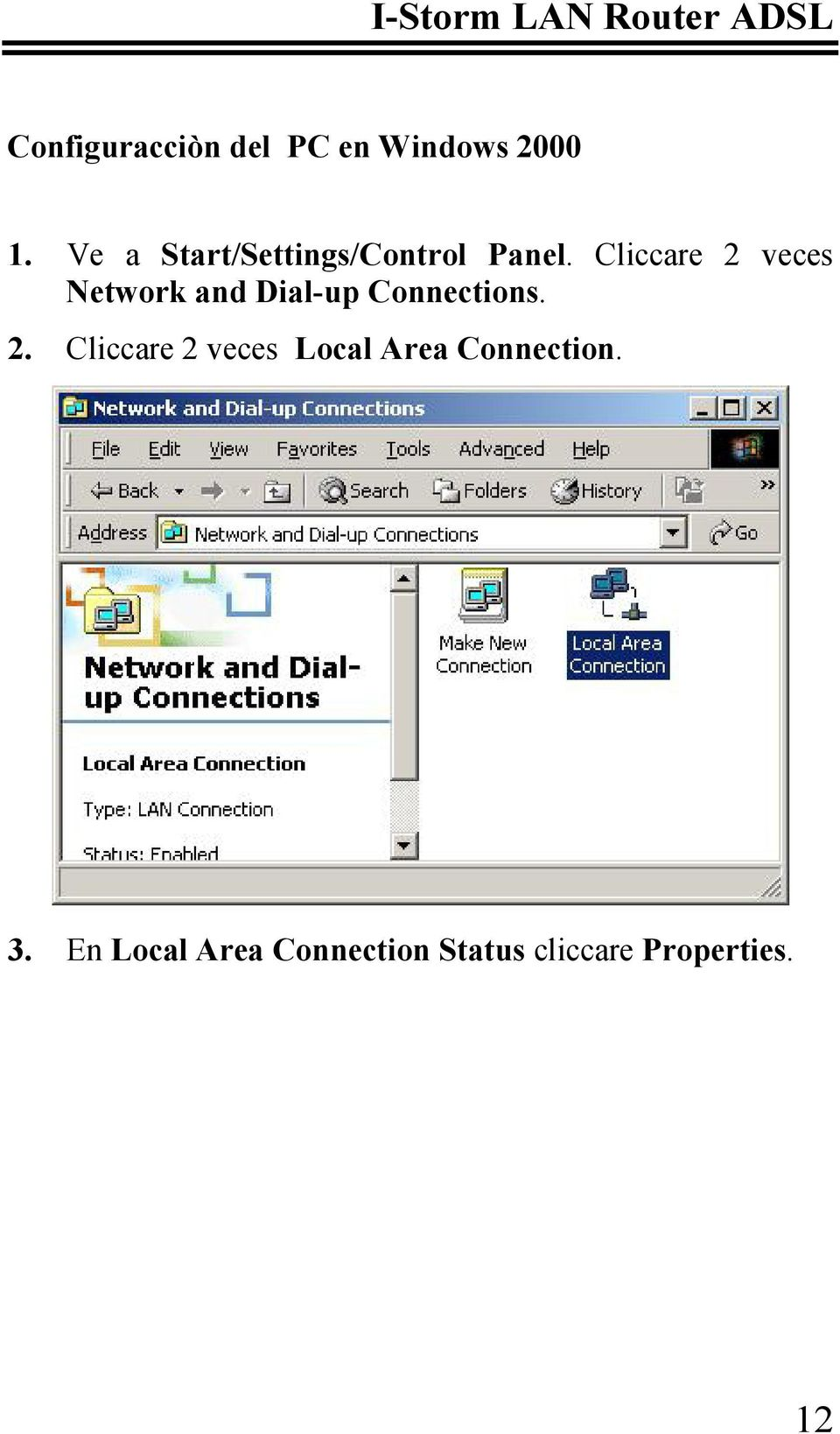 Cliccare 2 veces Network and Dial-up Connections. 2. Cliccare 2 veces Local Area Connection.