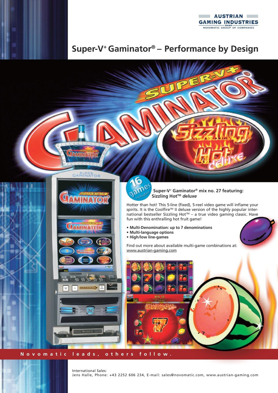 It is the CoolfireTM II deluxe version of the highly popular international bestseller Sizzling HotTM a true video gaming classic.