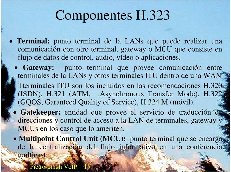 Asynchronous Transfer Mode), H.322 (GQOS, Garanteed Quality of Service), H.324 M (móvil).