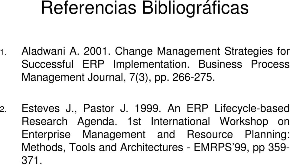 Business Process Management Journal, 7(3), pp. 266-275. 2. Esteves J., Pastor J. 1999.