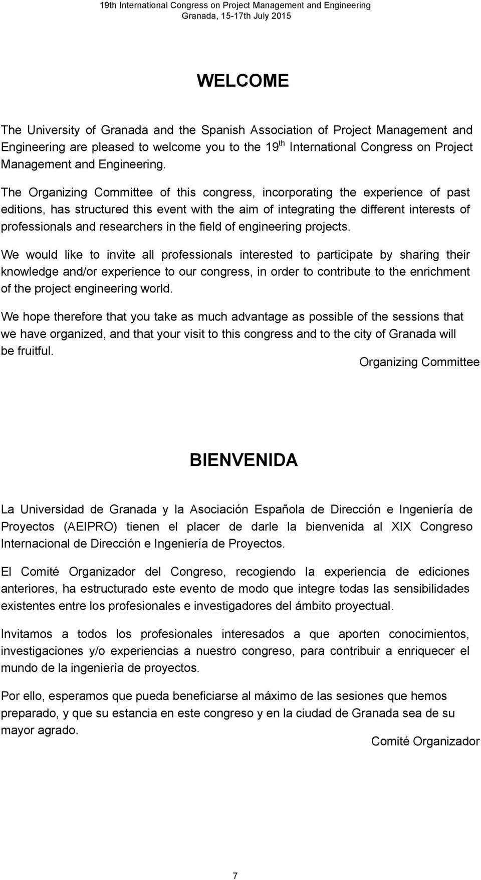 The Organizing Committee of this congress, incorporating the experience of past editions, has structured this event with the aim of integrating the different interests of professionals and