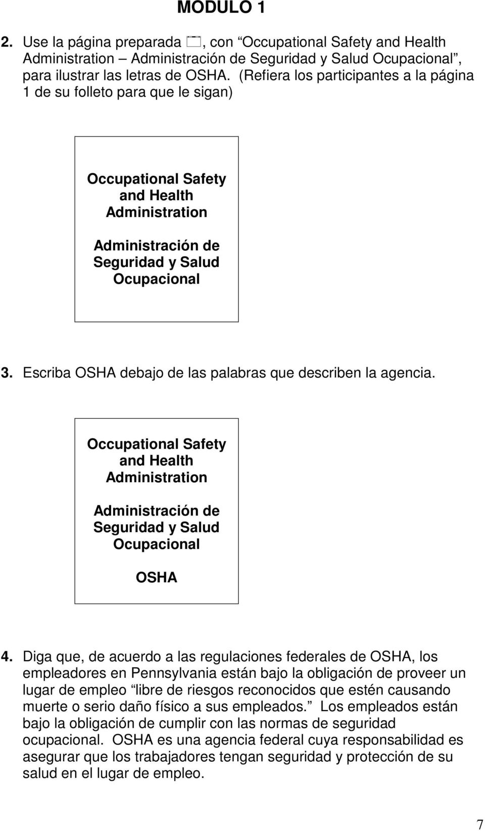 Escriba OSHA debajo de las palabras que describen la agencia. Occupational Safety and Health Administration Administración de Seguridad y Salud Ocupacional OSHA 4.