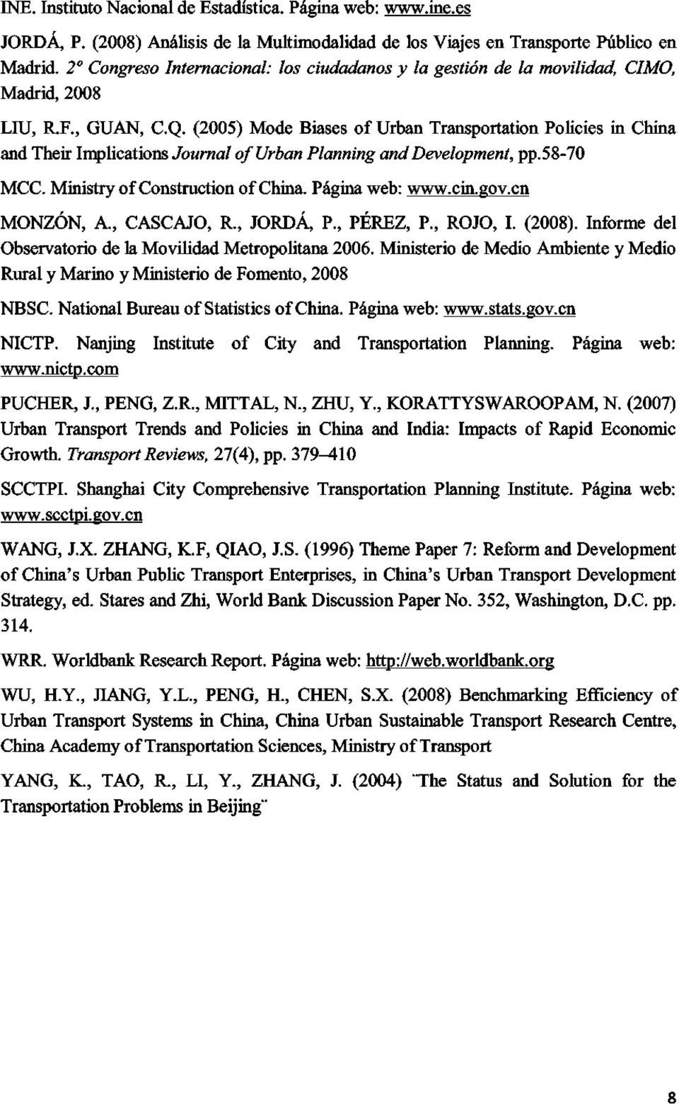 (2005) Mode Biases of Urban Transportation Policies in China and Their Implications Journal of Urban Planning and Development, pp.58-70 MCC. Ministry of Construction of China. Página web: www.cin.gov.