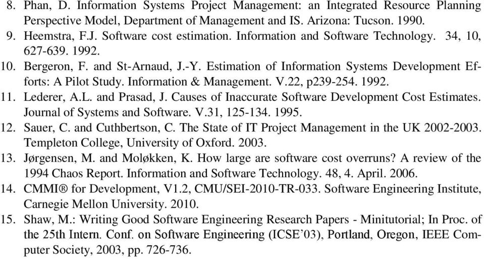 Information & Management. V.22, p239-254. 1992. 11. Lederer, A.L. and Prasad, J. Causes of Inaccurate Software Development Cost Estimates. Journal of Systems and Software. V.31, 125-134. 1995. 12. Sauer, C.