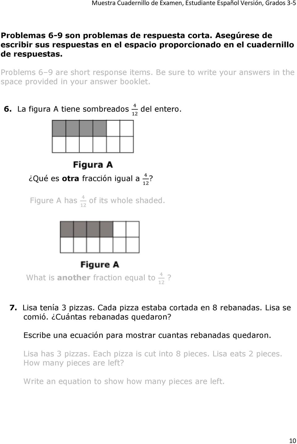 Figure A has 4 12 of its whole shaded. What is another fraction equal to 4 12? 7. Lisa tenía 3 pizzas. Cada pizza estaba cortada en 8 rebanadas. Lisa se comió. Cuántas rebanadas quedaron?