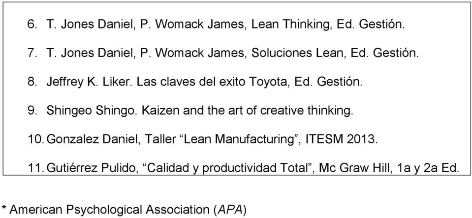 Kaizen and the art of creative thinking. 10. Gonzalez Daniel, Taller Lean Manufacturing, ITESM 2013. 11.