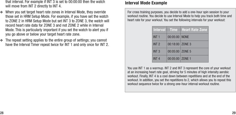 For example, if you have set the watch to ZONE 2 in HRM Setup Mode but set INT 3 to ZONE 3, the watch will record heart rate data for ZONE 3 and not ZONE 2 while in Interval Mode.