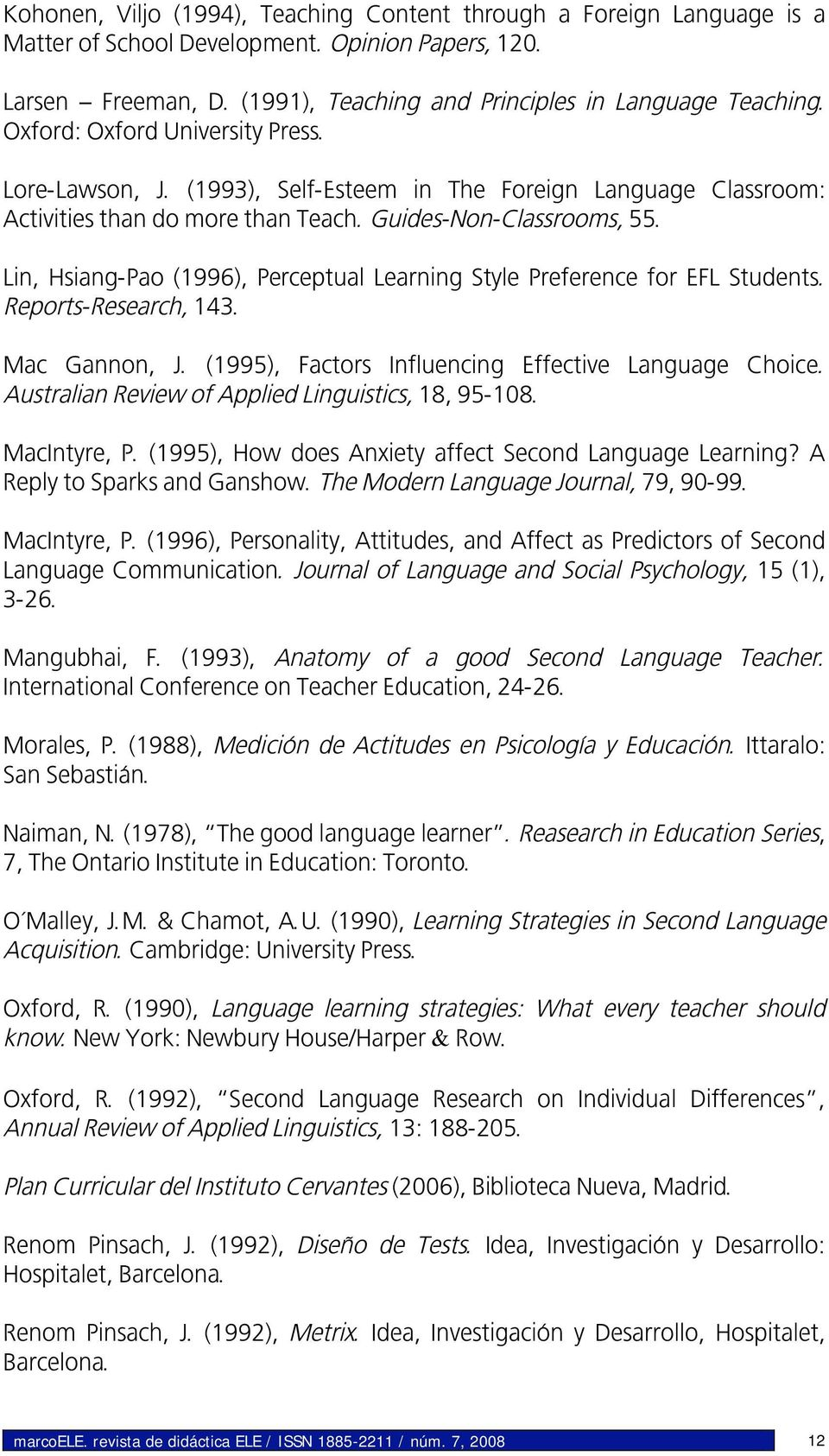 Lin, Hsiang-Pao (1996), Perceptual Learning Style Preference for EFL Students. Reports-Research, 143. Mac Gannon, J. (1995), Factors Influencing Effective Language Choice.