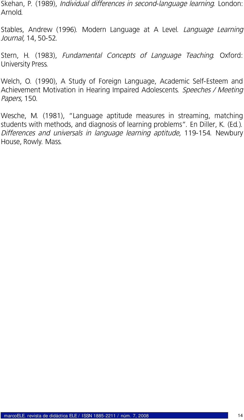 (1990), A Study of Foreign Language, Academic Self-Esteem and Achievement Motivation in Hearing Impaired Adolescents. Speeches / Meeting Papers, 150. Wesche, M.