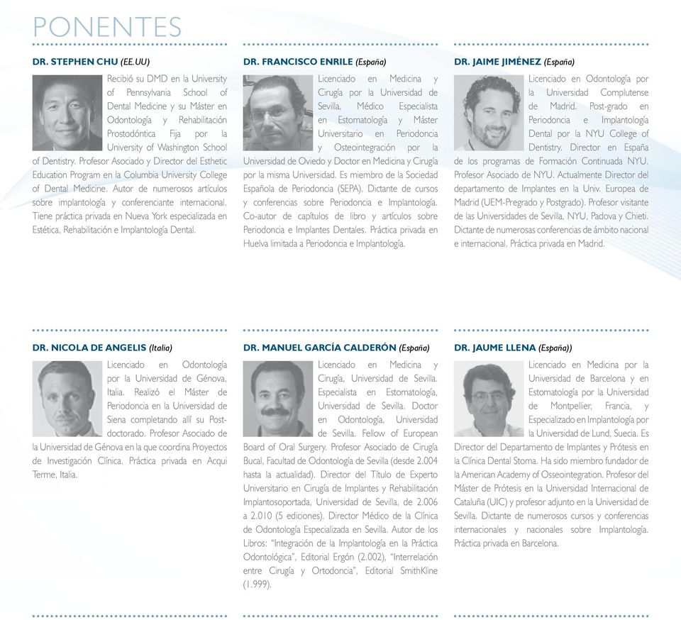Profesor Asociado y Director del Esthetic Education Program en la Columbia University College of Dental Medicine. Autor de numerosos artículos sobre implantología y conferenciante internacional.