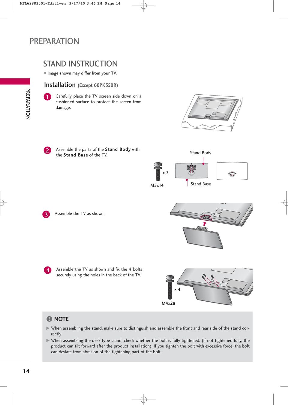 Assemble the parts of the Stand Body with the Stand Base of the TV. Stand Body x 3 M5x4 Stand Base 3 Assemble the TV as shown.