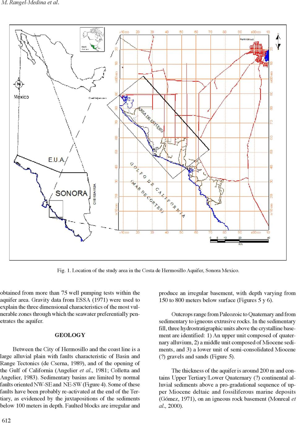 GEOLOGY Between the City of Hermosillo and the coast line is a large alluvial plain with faults characteristic of Basin and Range Tectonics (de Cserna, 1989), and of the opening of the Gulf of