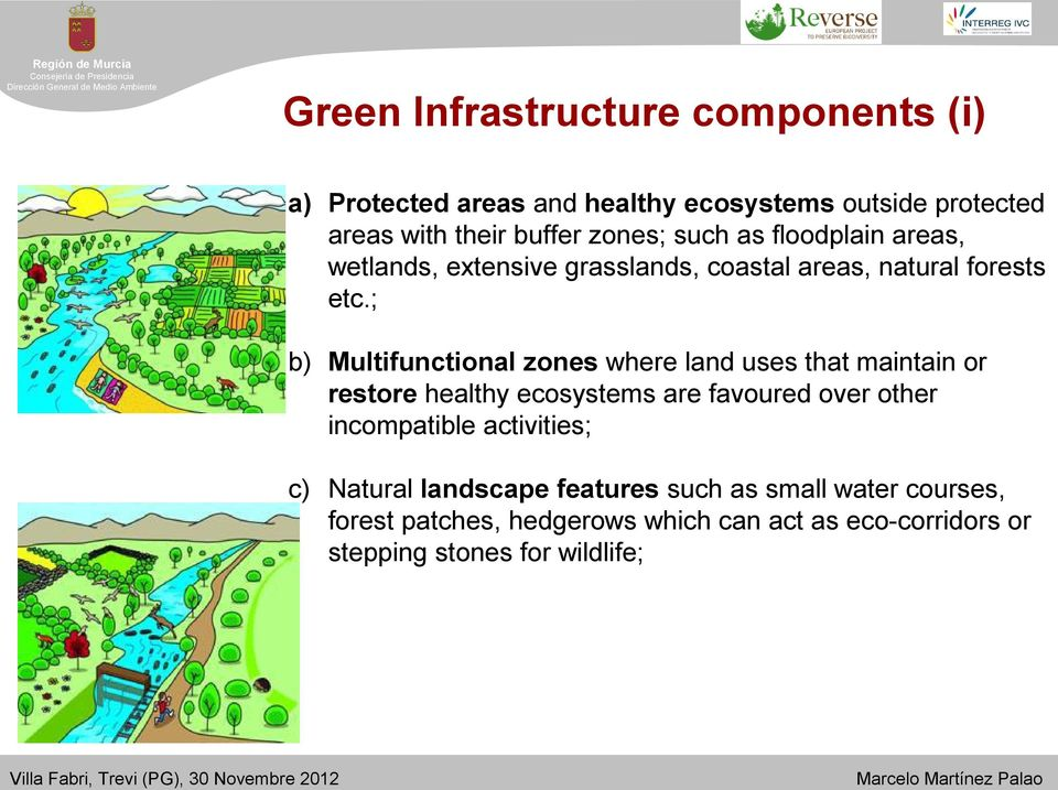 ; b) Multifunctional zones where land uses that maintain or restore healthy ecosystems are favoured over other incompatible