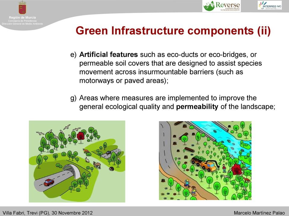 across insurmountable barriers (such as motorways or paved areas); g) Areas where