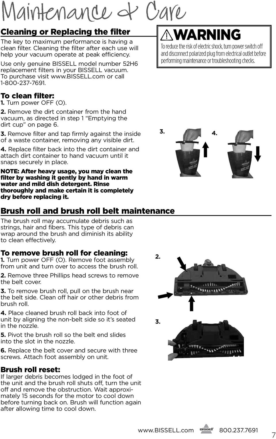 Remove the dirt container from the hand vacuum, as directed in step 1 Emptying the dirt cup on page 6. 3.