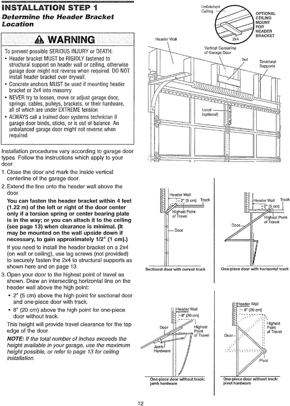 garagedoor might net reversewhen required=do NOT install headerbracketover drywall,, - ConcreteanchorsMUSTbeused if mounting header bracketor 2x4 into masonry - NEVERtry to loosen, moveor adjust
