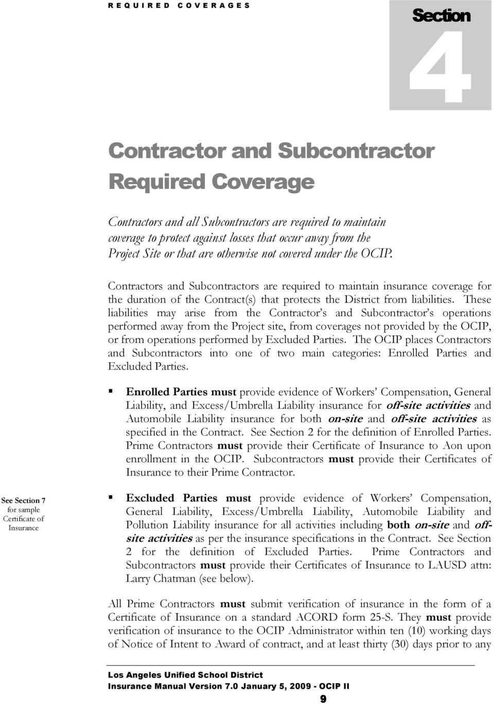 Contractors and Subcontractors are required to maintain insurance coverage for the duration of the Contract(s) that protects the District from liabilities.
