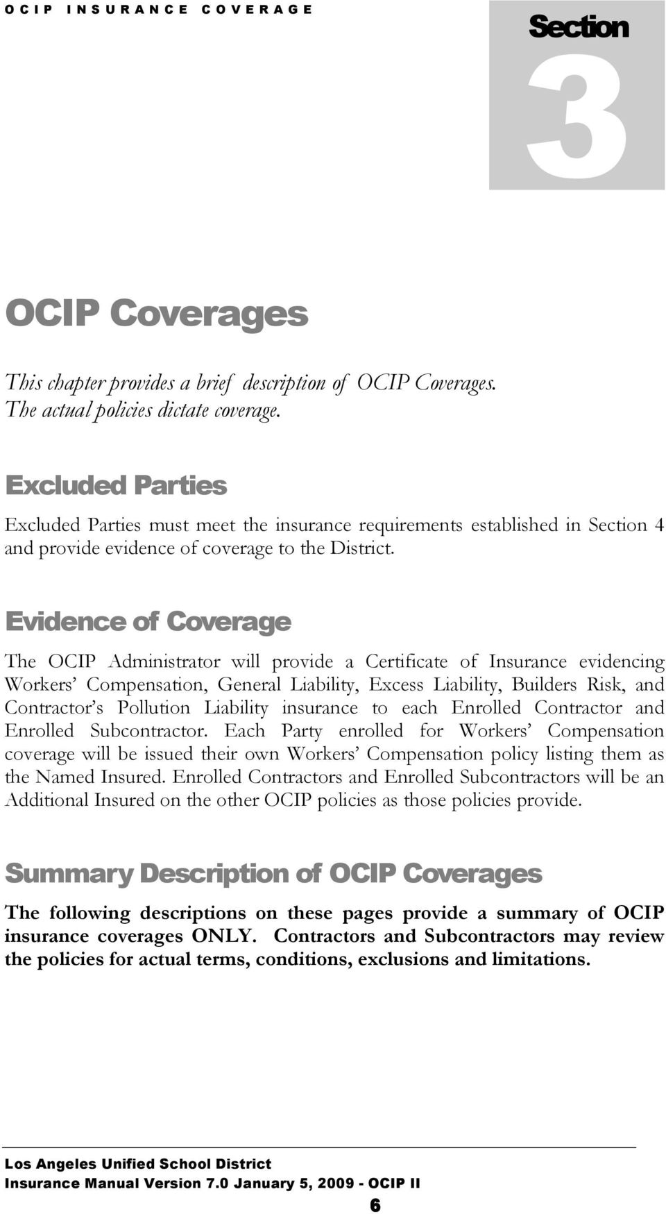 Evidence of Coverage The OCIP Administrator will provide a Certificate of Insurance evidencing Workers Compensation, General Liability, Excess Liability, Builders Risk, and Contractor s Pollution