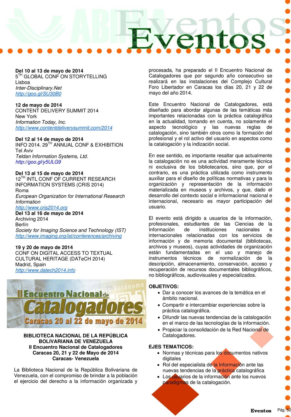 gl/y5ulg9 Del 13 al 15 de mayo de 2014 12 TH INTL CONF OF CURRENT RESEARCH INFORMATION SYSTEMS (CRIS 2014) Roma European Organization for International Research Information http://www.cris2014.