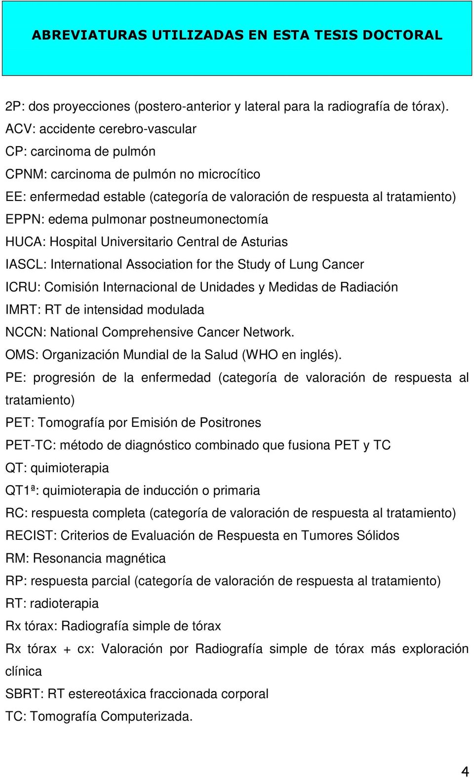 postneumonectomía HUCA: Hospital Universitario Central de Asturias IASCL: International Association for the Study of Lung Cancer ICRU: Comisión Internacional de Unidades y Medidas de Radiación IMRT: