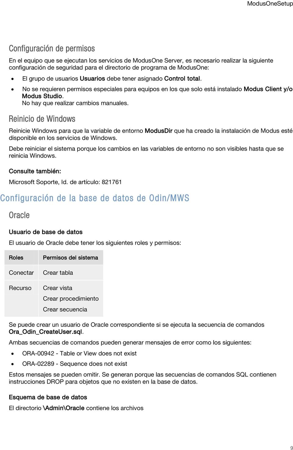 No hay que realizar cambios manuales. Reinicio de Windows Reinicie Windows para que la variable de entorno ModusDir que ha creado la instalación de Modus esté disponible en los servicios de Windows.