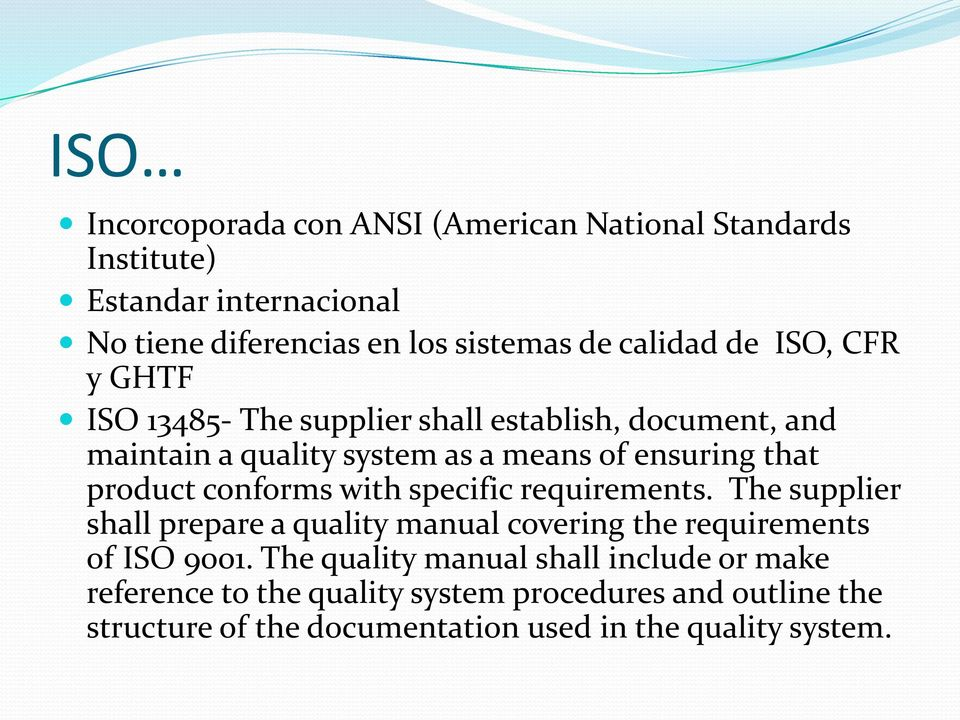 conforms with specific requirements. The supplier shall prepare a quality manual covering the requirements of ISO 9001.