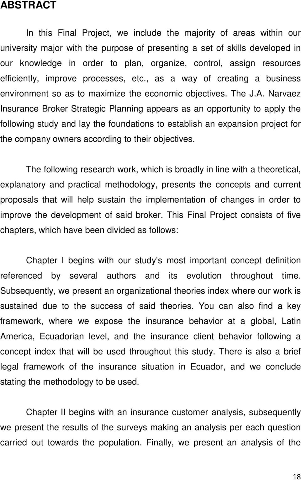 Narvaez Insurance Broker Strategic Planning appears as an opportunity to apply the following study and lay the foundations to establish an expansion project for the company owners according to their