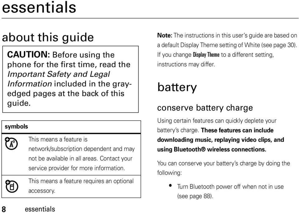 This means a feature requires an optional accessory. Note: The instructions in this user s guide are based on a default Display Theme setting of White (see page 30).