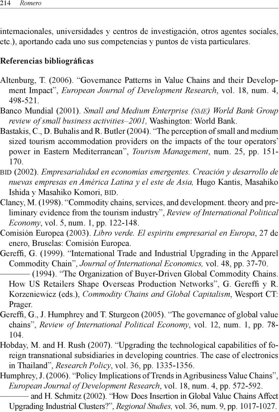 Banco Mundial (2001). Small and Medium Enterprise (sme) World Bank Group review of small business activities 2001, Washington: World Bank. Bastakis, C., D. Buhalis and R. Butler (2004).
