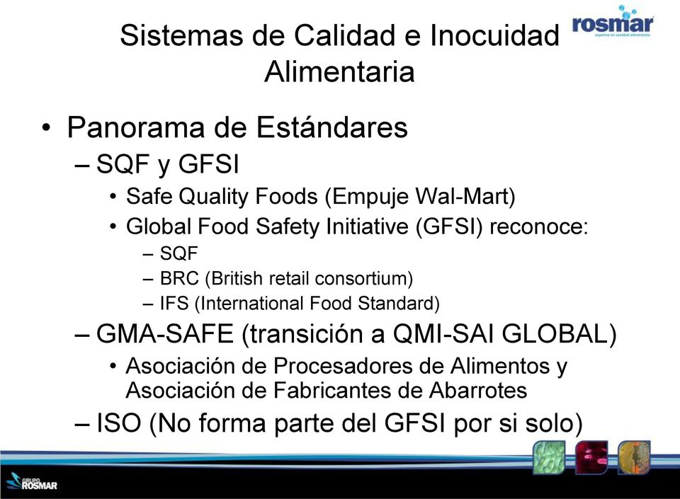 consortium) IFS (International Food Standard) GMA-SAFE (transición a QMI-SAI GLOBAL) Asociación de