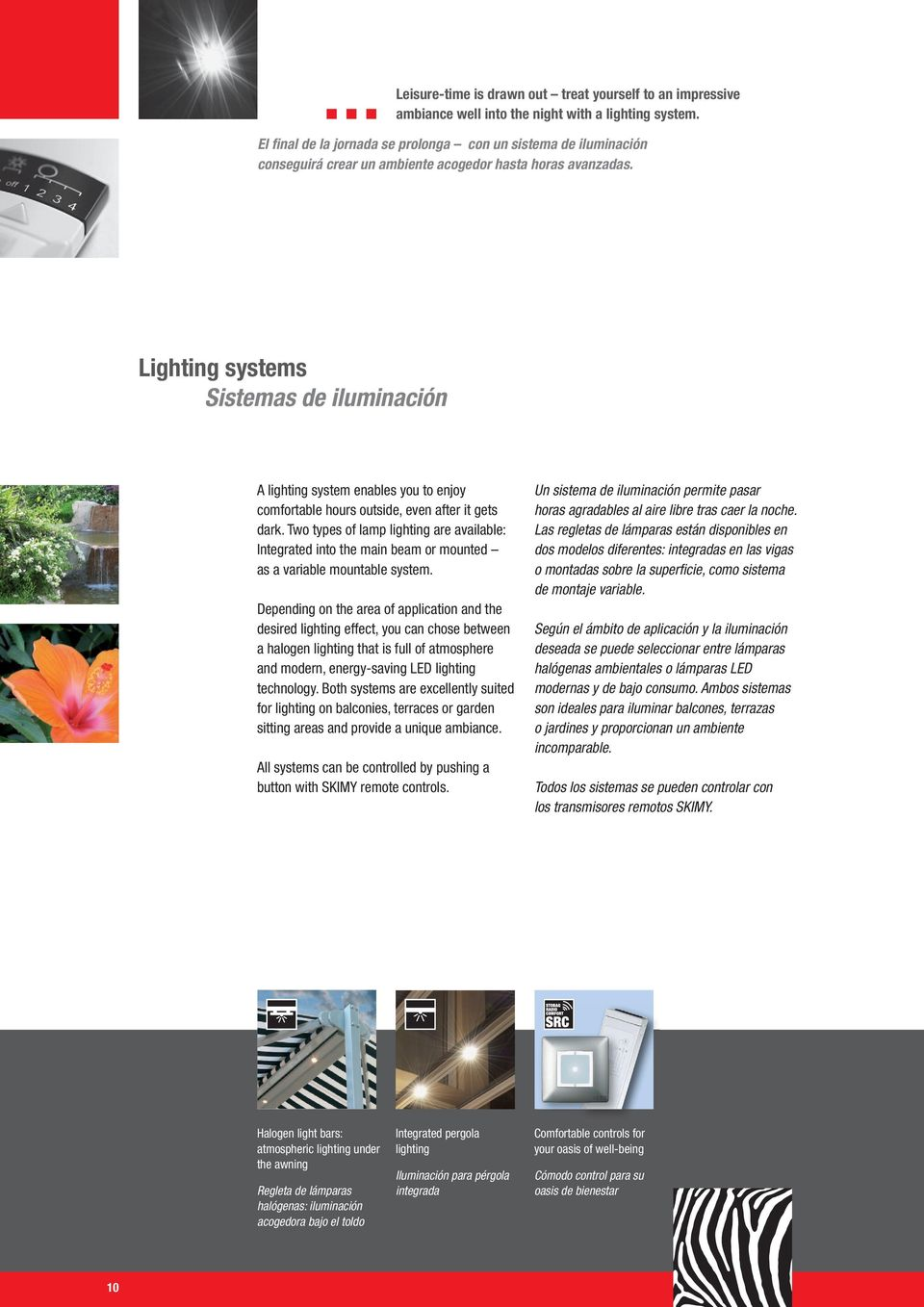 Lighting systems Sistemas de iluminación A lighting system enables you to enjoy comfortable hours outside, even after it gets dark.