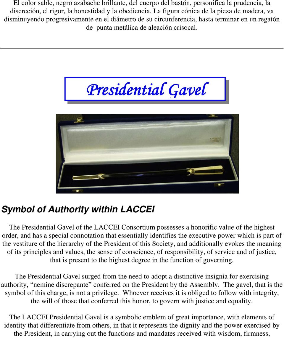 Presidential Gavel Symbol of Authority within LACCEI The Presidential Gavel of the LACCEI Consortium possesses a honorific value of the highest order, and has a special connotation that essentially