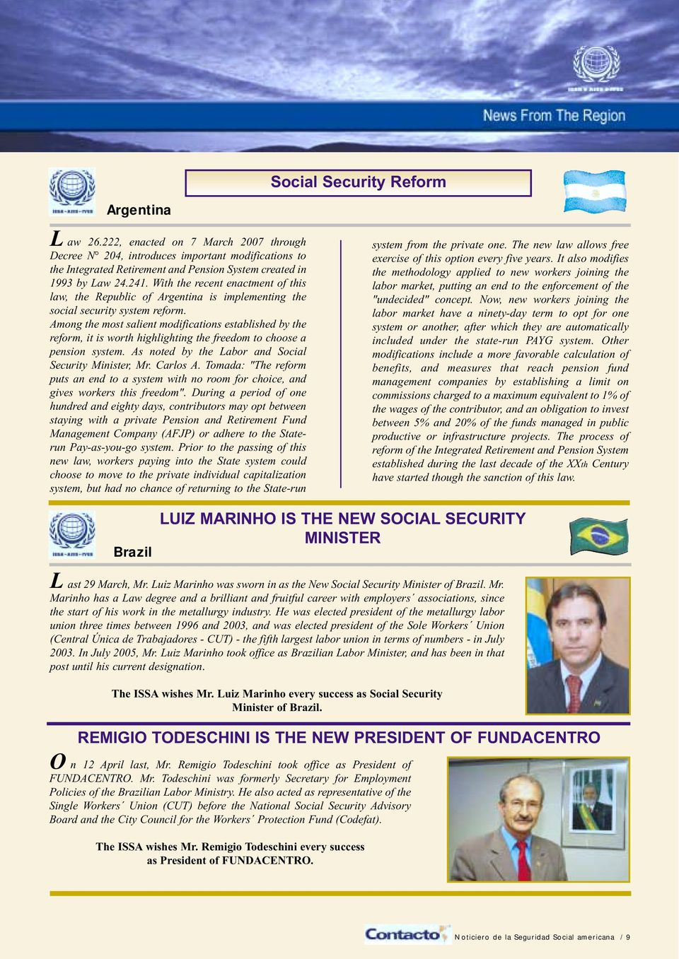 With the recent enactment of this law, the Republic of Argentina is implementing the social security system reform.
