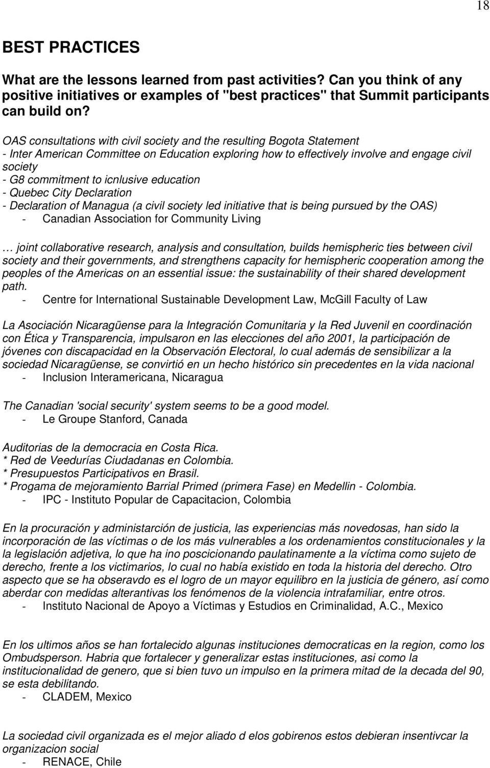 icnlusive education - Quebec City Declaration - Declaration of Managua (a civil society led initiative that is being pursued by the OAS) - Canadian Association for Community Living joint