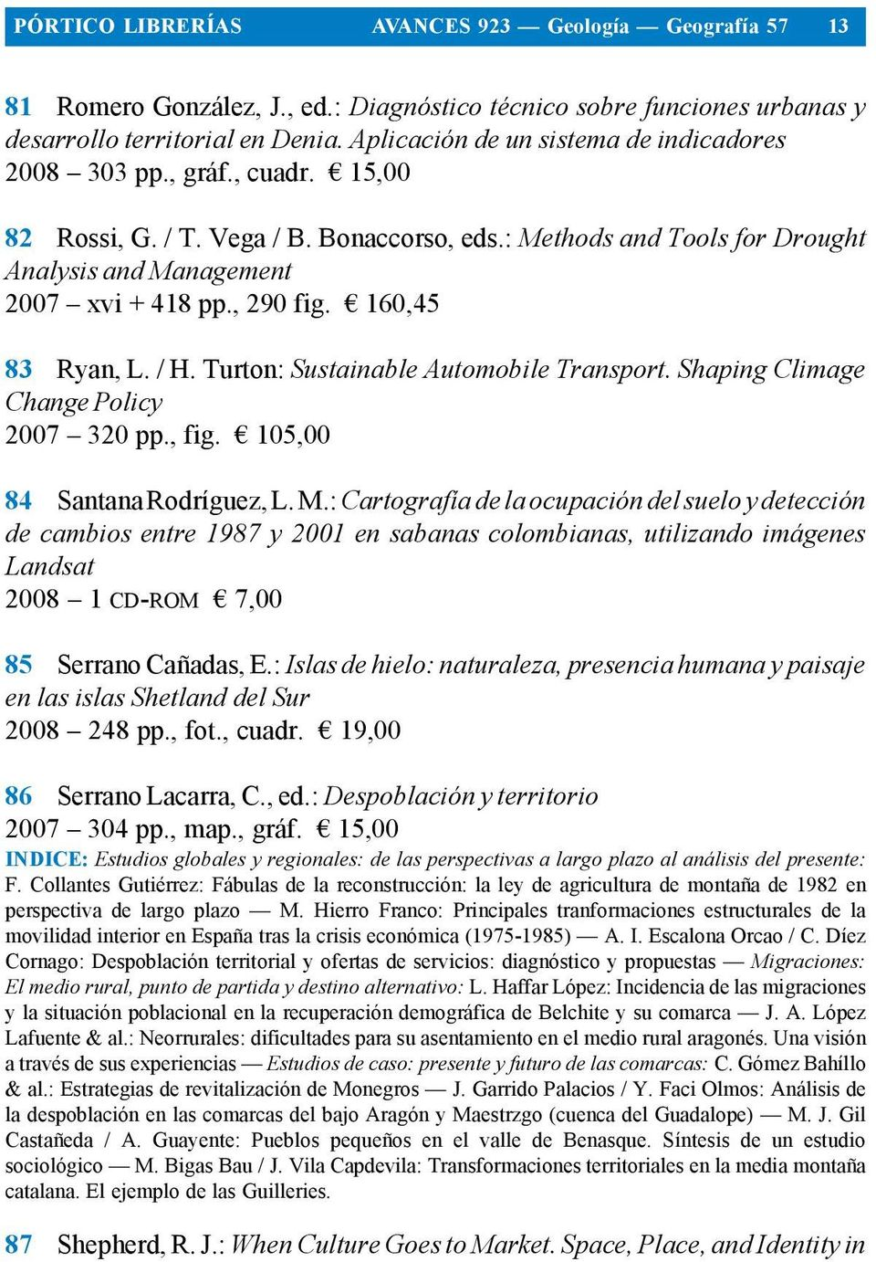 , 290 fig. 160,45 83 Ryan, L. / H. Turton: Sustainable Automobile Transport. Shaping Climage Change Policy 2007 320 pp., fig. 105,00 84 Santana Rodríguez, L. M.