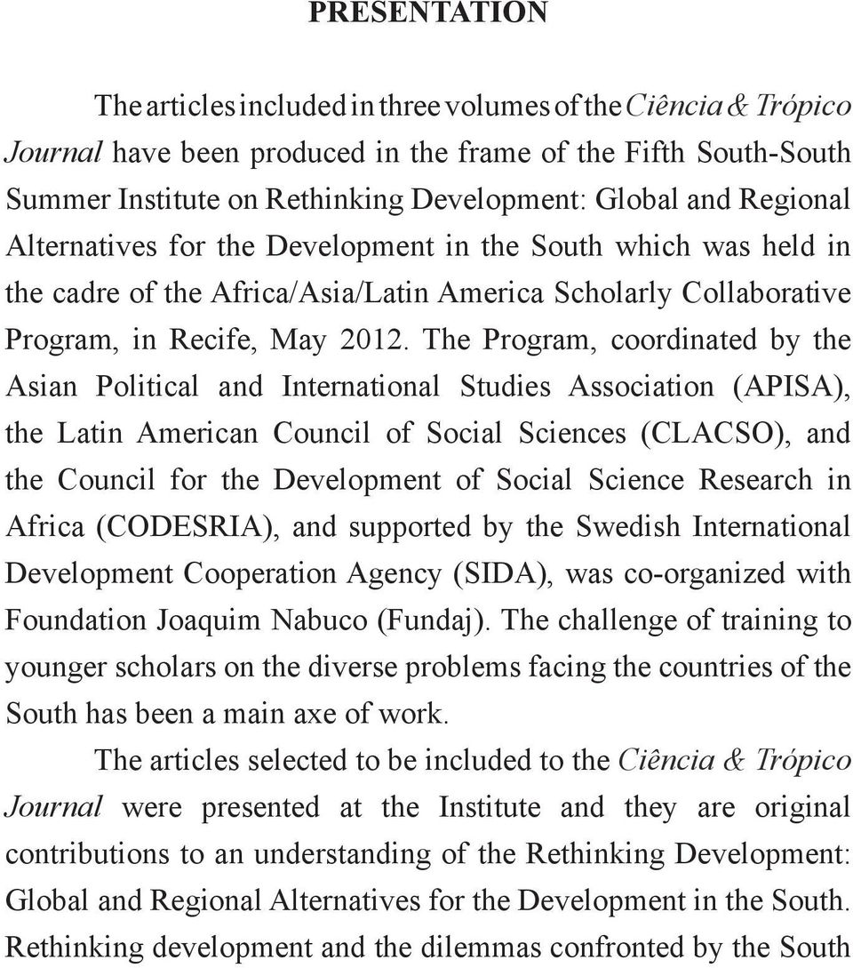 The Program, coordinated by the Asian Political and International Studies Association (APISA), the Latin American Council of Social Sciences (CLACSO), and the Council for the Development of Social