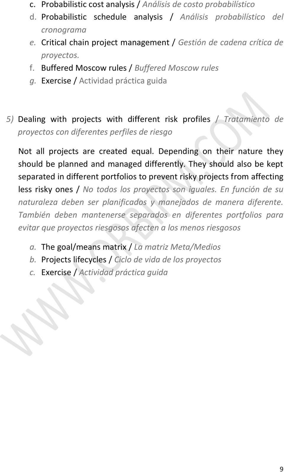 Exercise / Actividad práctica guida 5) Dealing with projects with different risk profiles / Tratamiento de proyectos con diferentes perfiles de riesgo Not all projects are created equal.