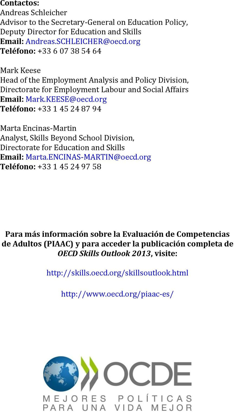 org Teléfono: +33 1 45 24 87 94 Marta Encinas-Martin Analyst, Skills Beyond School Division, Directorate for Education and Skills Email: Marta.ENCINAS-MARTIN@oecd.