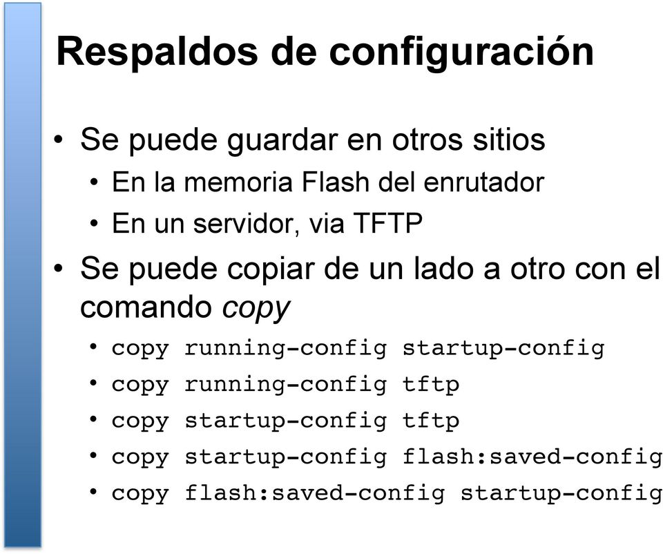 copy copy running-config startup-config! copy running-config tftp!