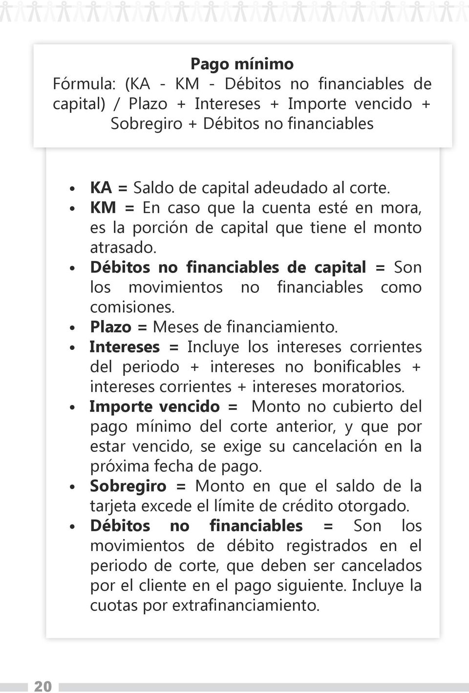 Plazo = Meses de financiamiento. Intereses = Incluye los intereses corrientes del periodo + intereses no bonificables + intereses corrientes + intereses moratorios.