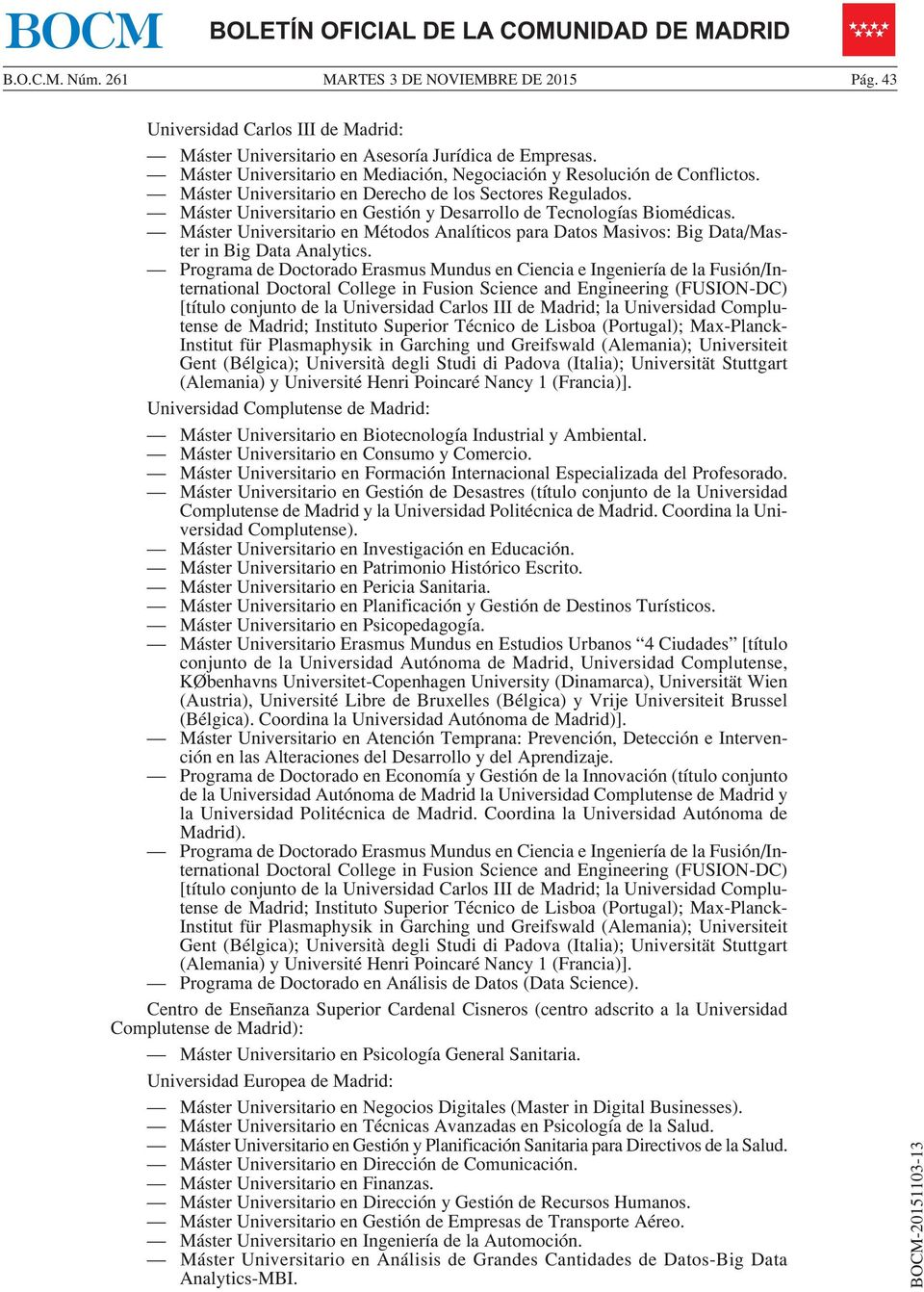 Máster Universitario en Gestión y Desarrollo de Tecnologías Biomédicas. Máster Universitario en Métodos Analíticos para Datos Masivos: Big Data/Master in Big Data Analytics.