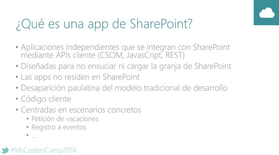 JavasCript, REST) Diseñadas para no ensuciar ni cargar la granja de SharePoint Las apps no