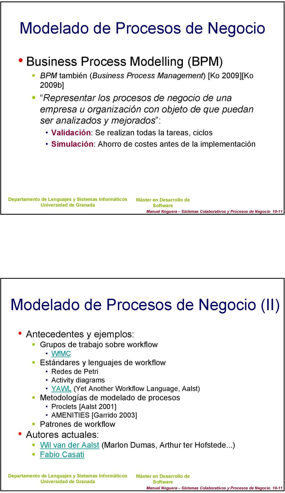 Procesos de Negocio (II) Antecedentes y ejemplos: Grupos de trabajo sobre workflow WfMC Estándares y lenguajes de workflow Redes de Petri Activity diagrams YAWL (Yet Another Workflow