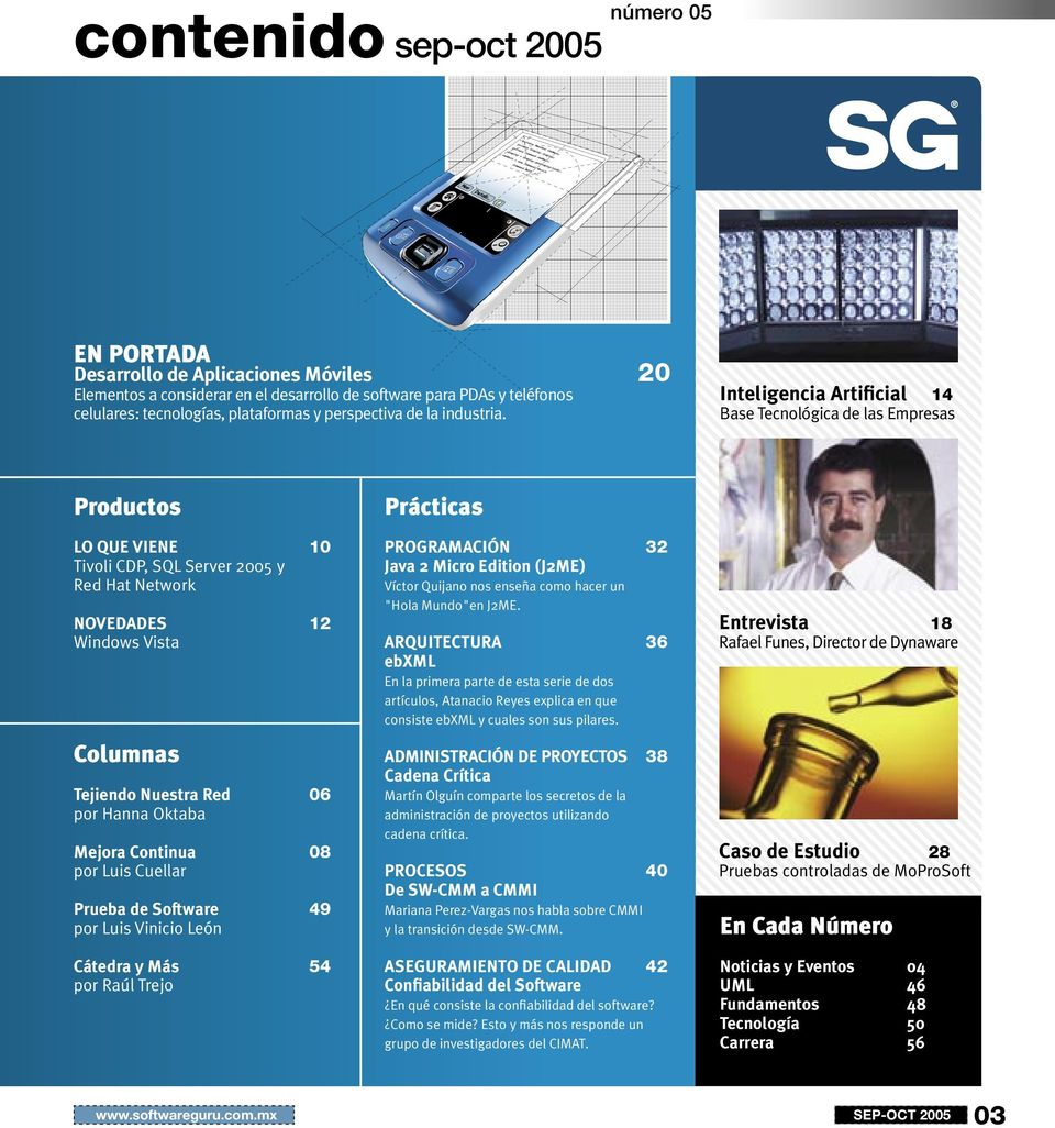 Productos 20 Inteligencia Artificial 14 Base Tecnológica de las Empresas Prácticas LO QUE VIENE Tivoli CDP, SQL Server 2005 y Red Hat Network 10 NOVEDADES Windows Vista 12 PROGRAMACIÓN Java 2 Micro