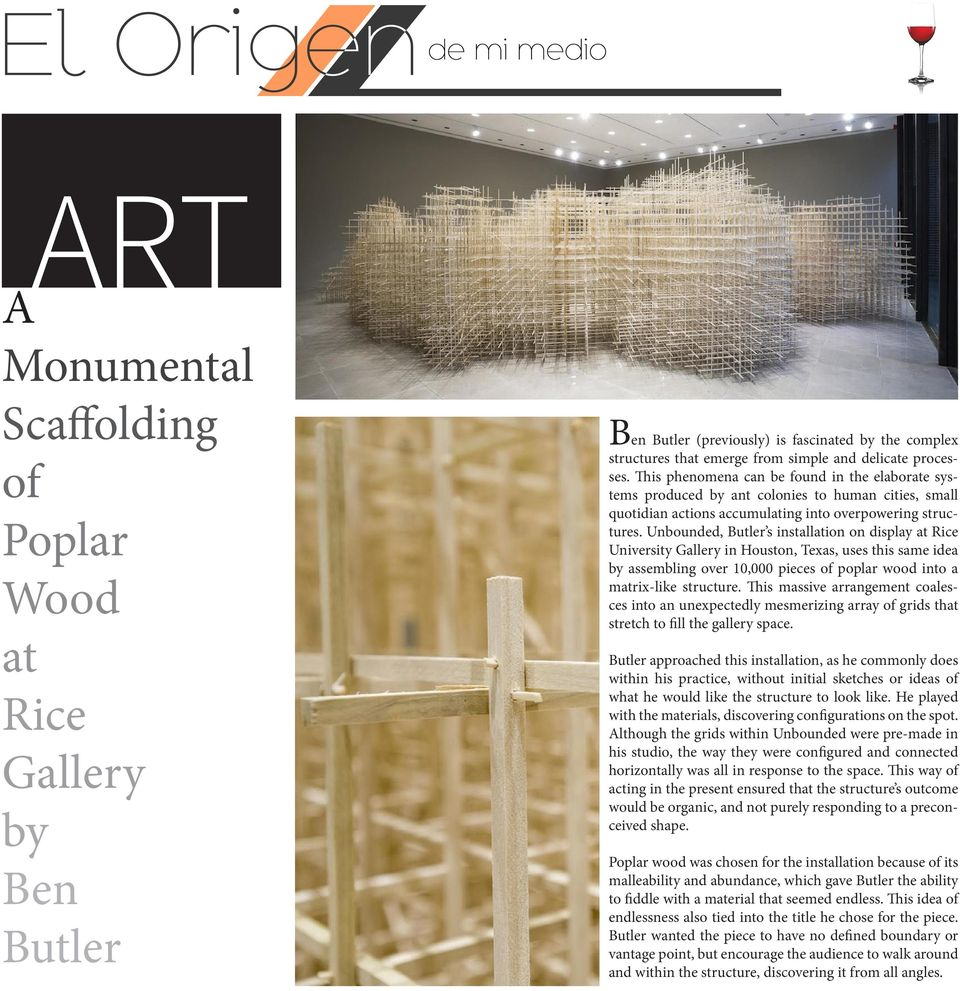 Unbounded, Butler s installation on display at Rice University Gallery in Houston, Texas, uses this same idea by assembling over 10,000 pieces of poplar wood into a matrix-like structure.