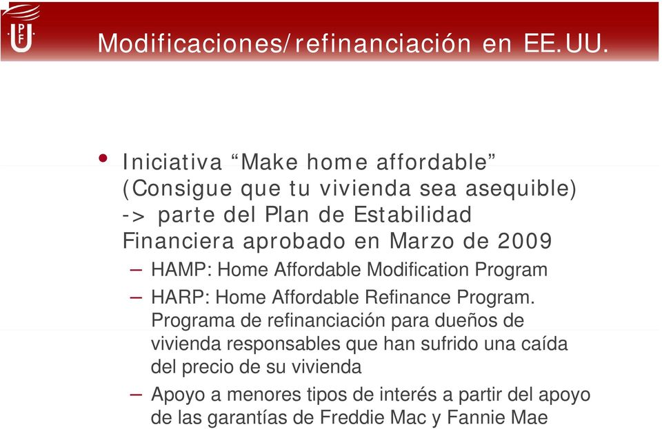 aprobado en Marzo de 2009 HAMP: Home Affordable Modification Program HARP: Home Affordable Refinance Program.