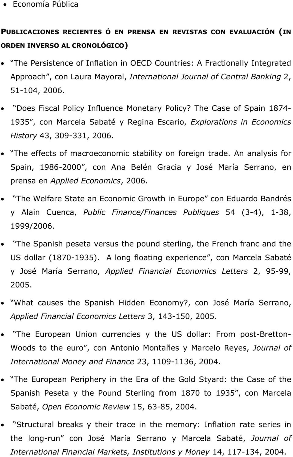 The Case of Spain 1874-1935, con Marcela Sabaté y Regina Escario, Explorations in Economics History 43, 309-331, 2006. The effects of macroeconomic stability on foreign trade.